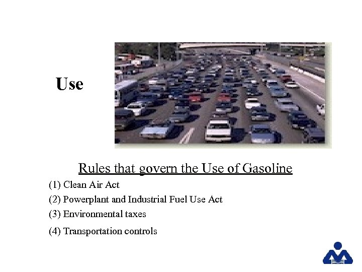 Use Rules that govern the Use of Gasoline (1) Clean Air Act (2) Powerplant
