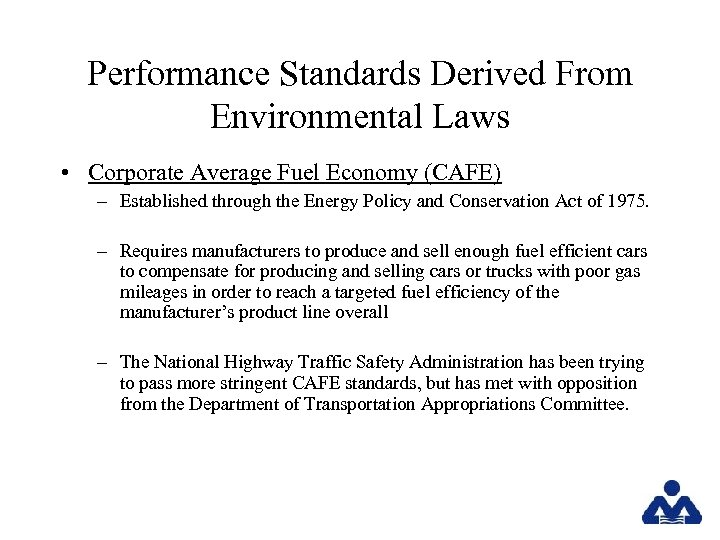 Performance Standards Derived From Environmental Laws • Corporate Average Fuel Economy (CAFE) – Established