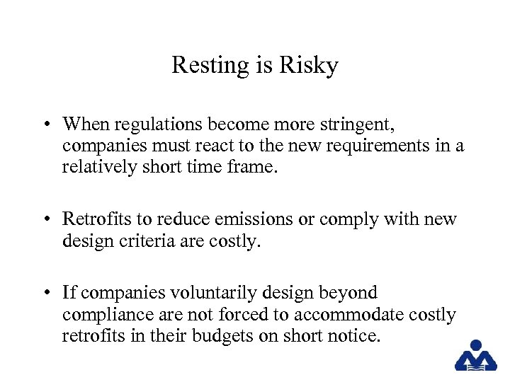 Resting is Risky • When regulations become more stringent, companies must react to the