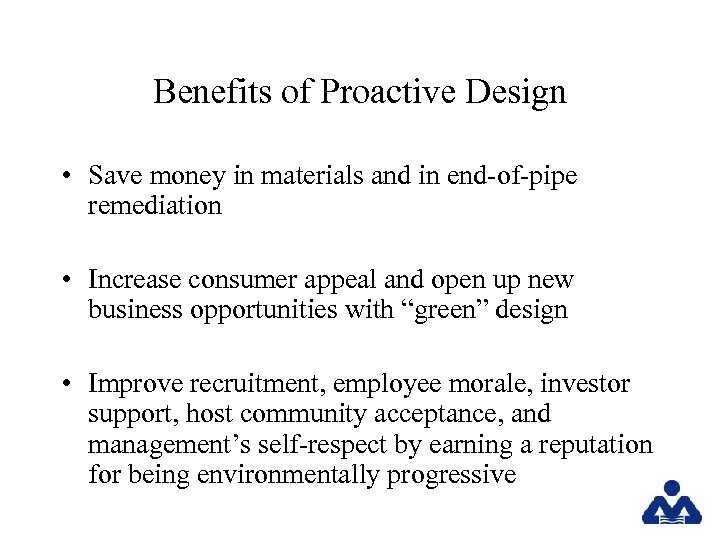 Benefits of Proactive Design • Save money in materials and in end-of-pipe remediation •