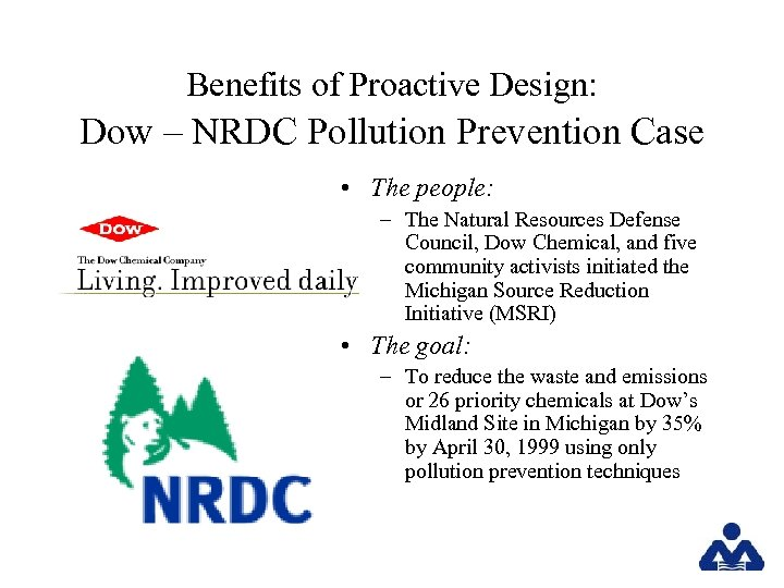 Benefits of Proactive Design: Dow – NRDC Pollution Prevention Case • The people: –