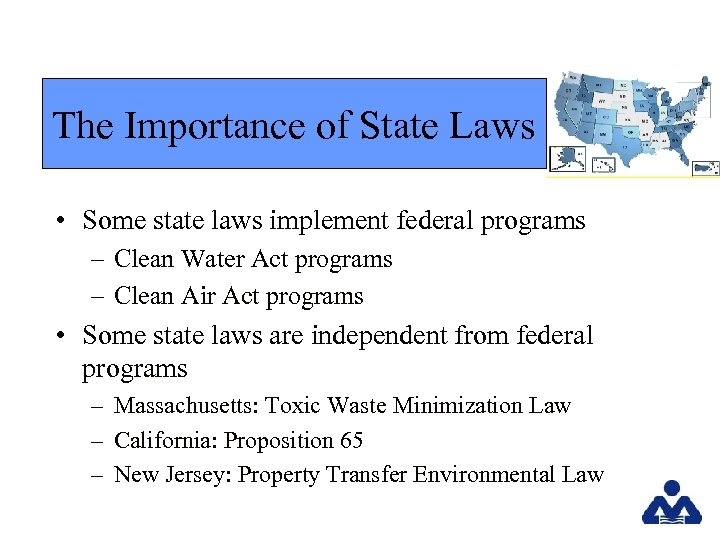 The Importance of State Laws • Some state laws implement federal programs – Clean