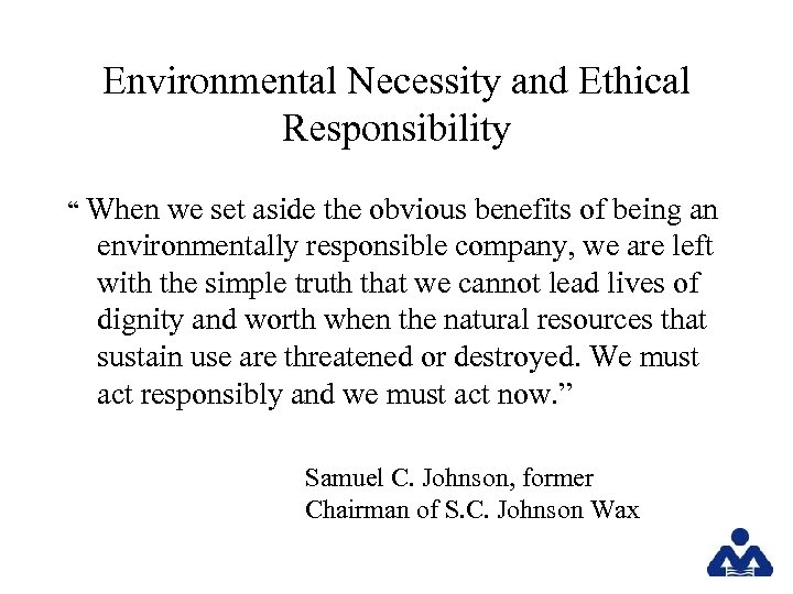"""Environmental Necessity and Ethical Responsibility """" When we set aside the obvious benefits of"""