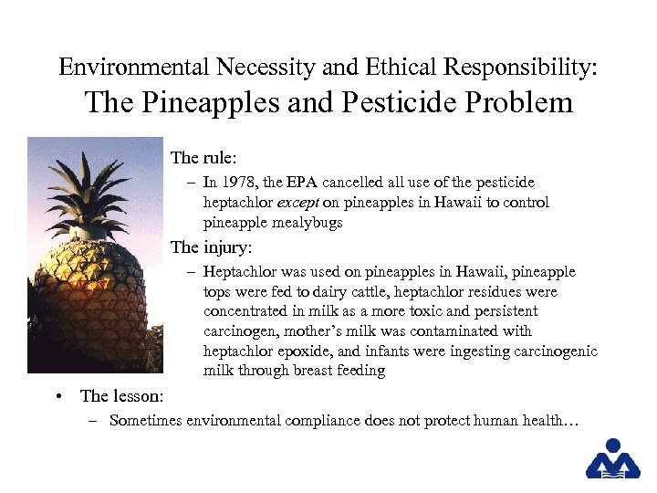 Environmental Necessity and Ethical Responsibility: The Pineapples and Pesticide Problem • The rule: –