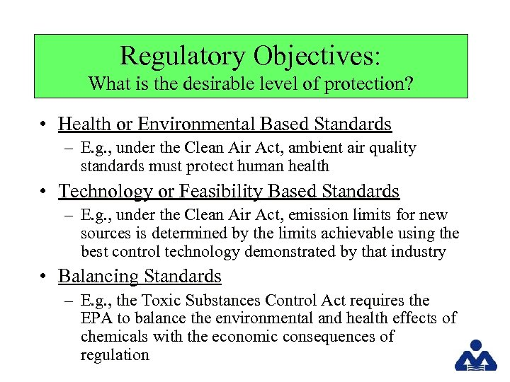 Regulatory Objectives: What is the desirable level of protection? • Health or Environmental Based