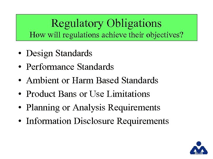Regulatory Obligations How will regulations achieve their objectives? • • • Design Standards Performance