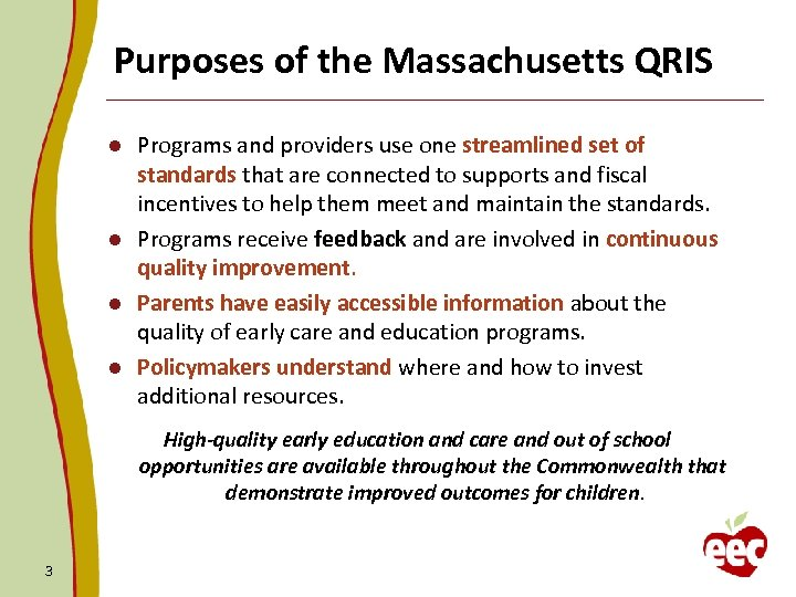 Purposes of the Massachusetts QRIS Programs and providers use one streamlined set of standards