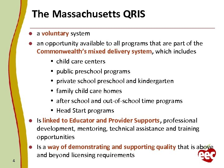 The Massachusetts QRIS a voluntary system l an opportunity available to all programs that