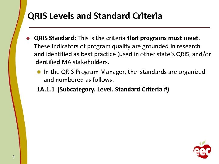 QRIS Levels and Standard Criteria l 9 QRIS Standard: This is the criteria that