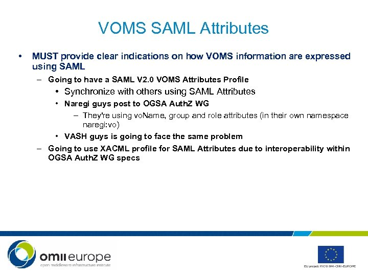 VOMS SAML Attributes • MUST provide clear indications on how VOMS information are expressed