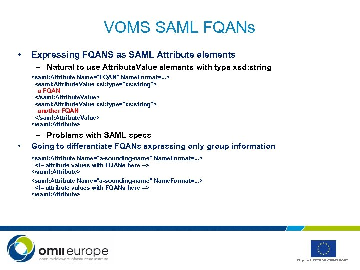 VOMS SAML FQANs • Expressing FQANS as SAML Attribute elements – Natural to use