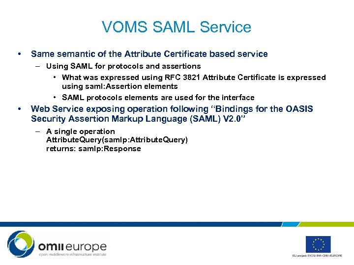 VOMS SAML Service • Same semantic of the Attribute Certificate based service – Using