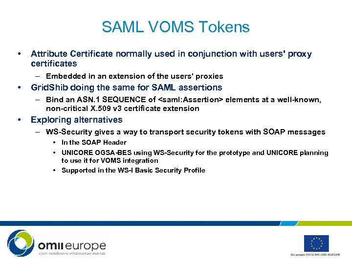 SAML VOMS Tokens • Attribute Certificate normally used in conjunction with users' proxy certificates