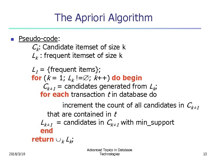 The Apriori Algorithm n Pseudo-code: Ck: Candidate itemset of size k Lk : frequent
