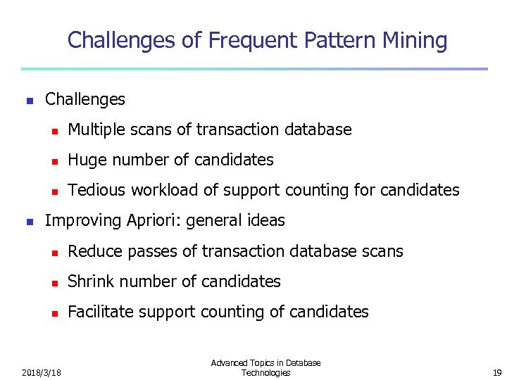 Challenges of Frequent Pattern Mining n Challenges n n Huge number of candidates n