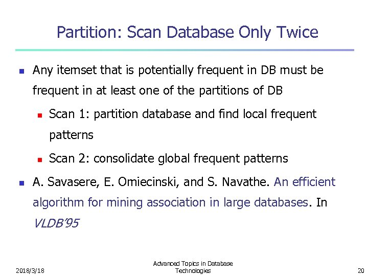 Partition: Scan Database Only Twice n Any itemset that is potentially frequent in DB
