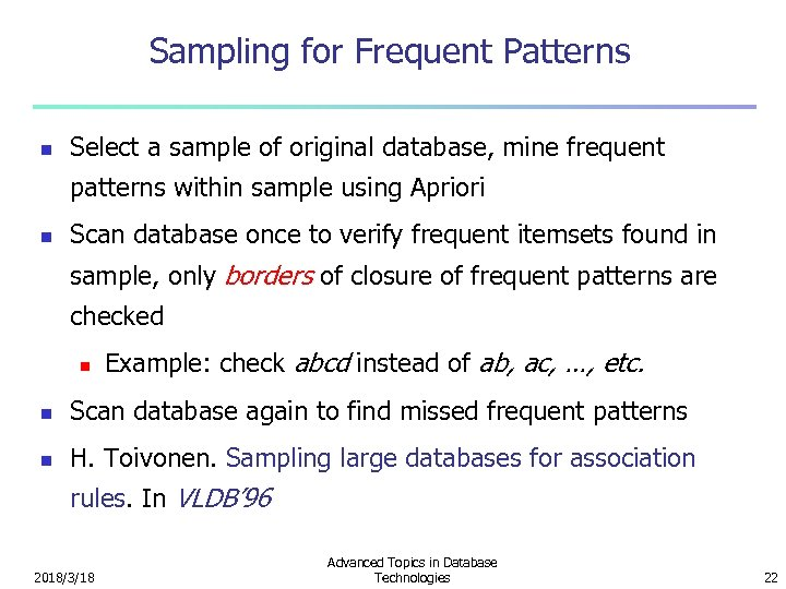Sampling for Frequent Patterns n Select a sample of original database, mine frequent patterns