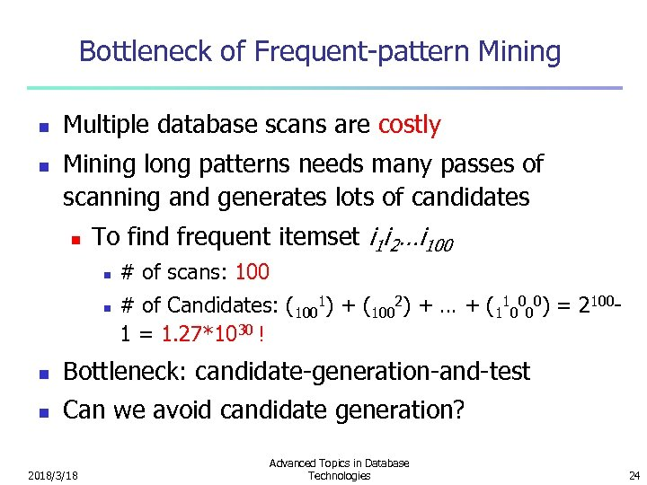 Bottleneck of Frequent-pattern Mining n n Multiple database scans are costly Mining long patterns
