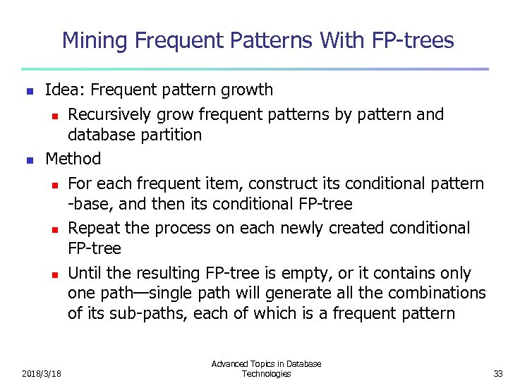 Mining Frequent Patterns With FP-trees n n Idea: Frequent pattern growth n Recursively grow