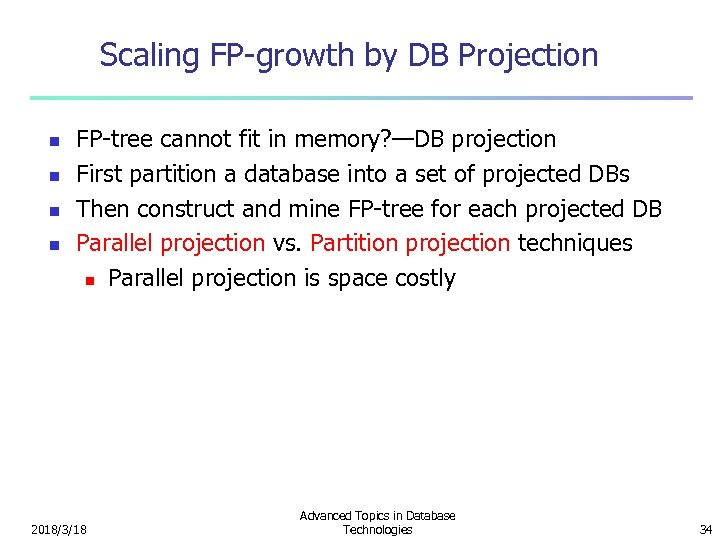 Scaling FP-growth by DB Projection n n FP-tree cannot fit in memory? —DB projection