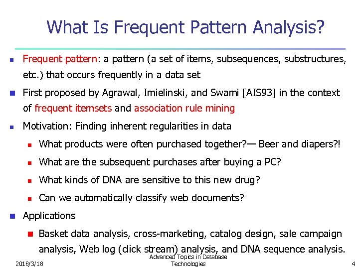 What Is Frequent Pattern Analysis? Frequent pattern: a pattern (a set of items, subsequences,