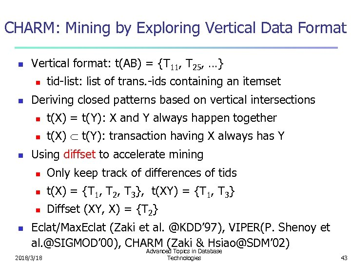 CHARM: Mining by Exploring Vertical Data Format n Vertical format: t(AB) = {T 11,