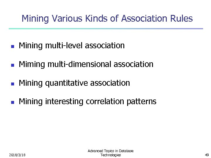 Mining Various Kinds of Association Rules n Mining multi-level association n Miming multi-dimensional association
