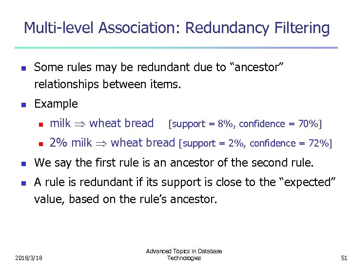 "Multi-level Association: Redundancy Filtering n n Some rules may be redundant due to ""ancestor"""