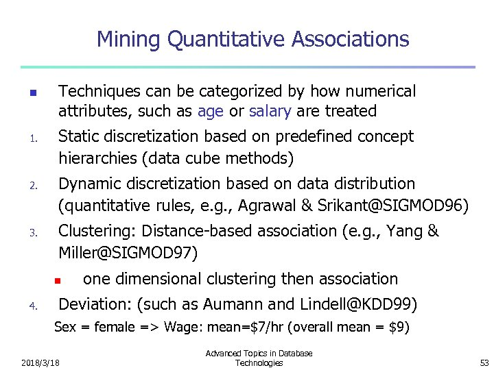 Mining Quantitative Associations n 1. 2. 3. Techniques can be categorized by how numerical