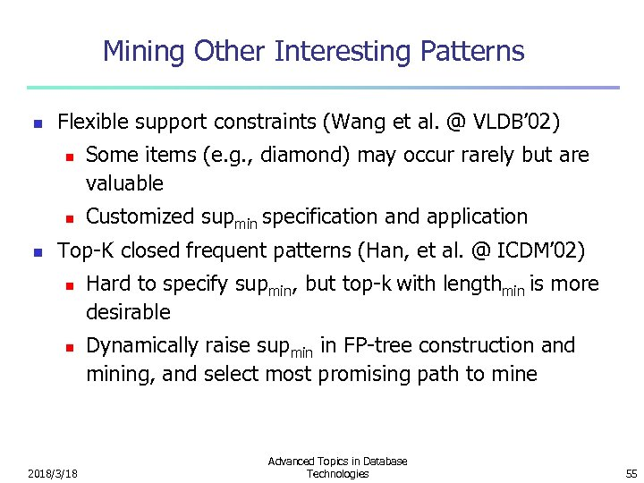 Mining Other Interesting Patterns n Flexible support constraints (Wang et al. @ VLDB' 02)