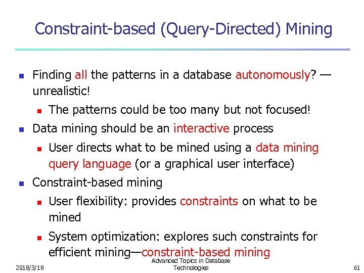 Constraint-based (Query-Directed) Mining n Finding all the patterns in a database autonomously? — unrealistic!