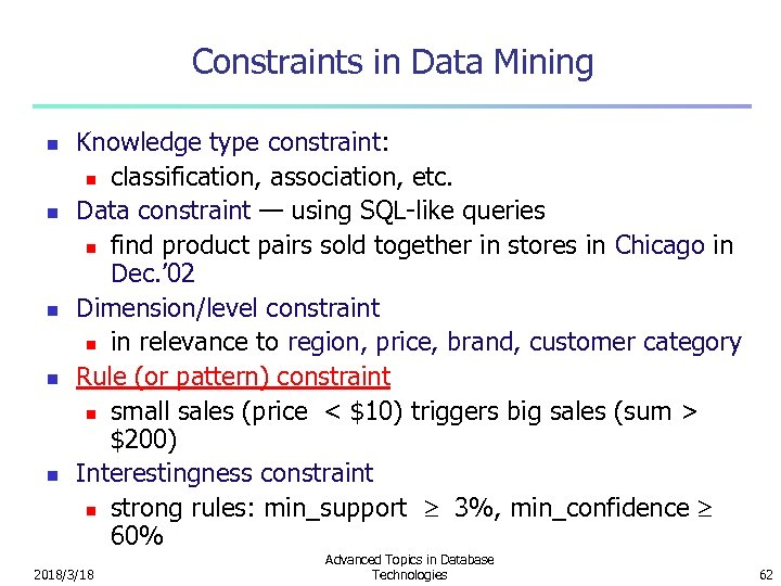 Constraints in Data Mining n n n Knowledge type constraint: n classification, association, etc.