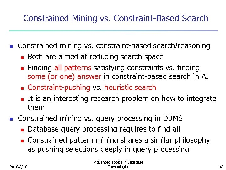 Constrained Mining vs. Constraint-Based Search n n Constrained mining vs. constraint-based search/reasoning n Both