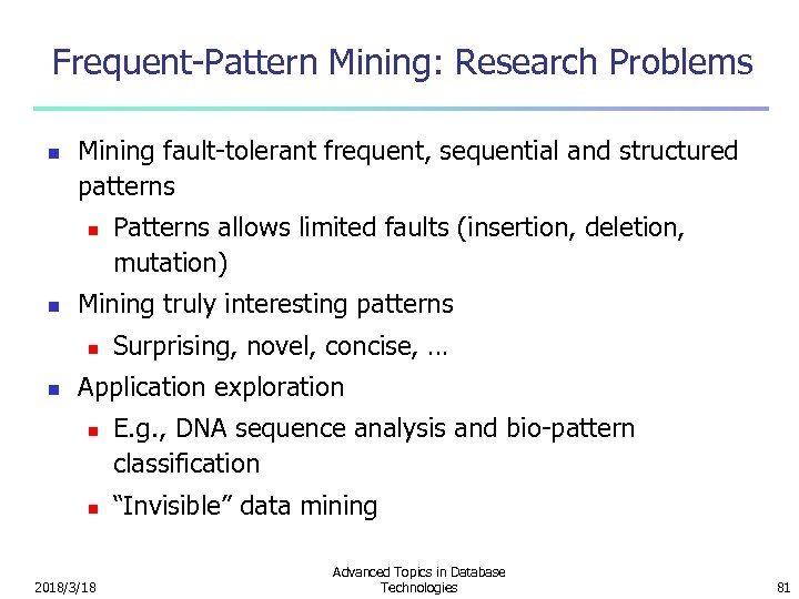Frequent-Pattern Mining: Research Problems n Mining fault-tolerant frequent, sequential and structured patterns n n
