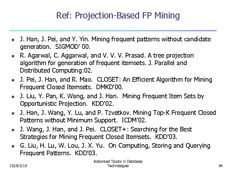 Ref: Projection-Based FP Mining n n n n J. Han, J. Pei, and Y.