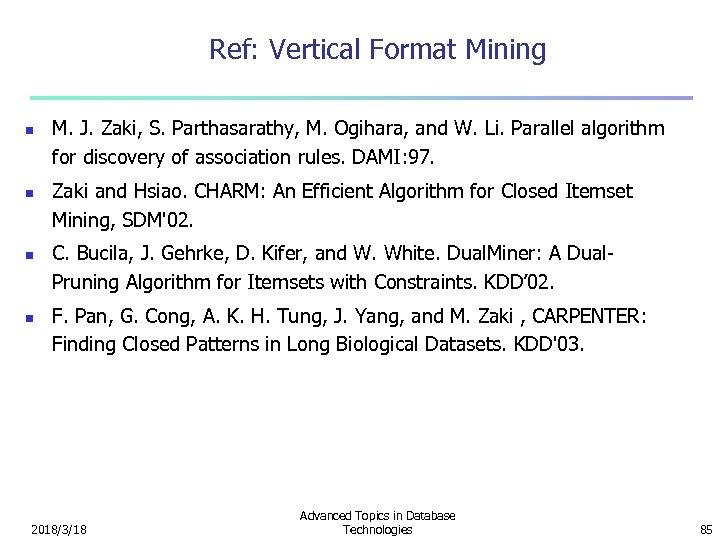 Ref: Vertical Format Mining n n M. J. Zaki, S. Parthasarathy, M. Ogihara, and