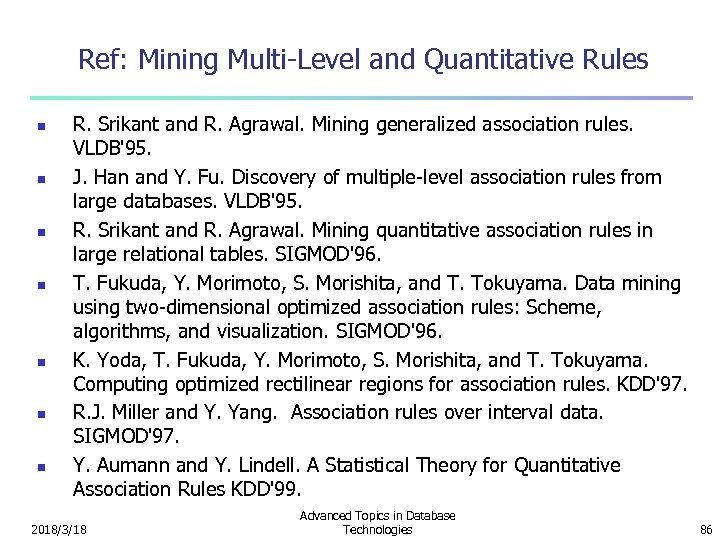 Ref: Mining Multi-Level and Quantitative Rules n n n n R. Srikant and R.