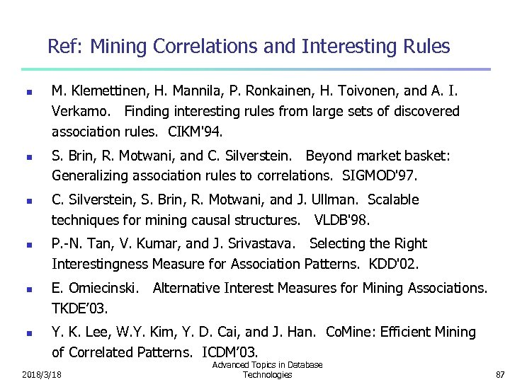 Ref: Mining Correlations and Interesting Rules n n n M. Klemettinen, H. Mannila, P.