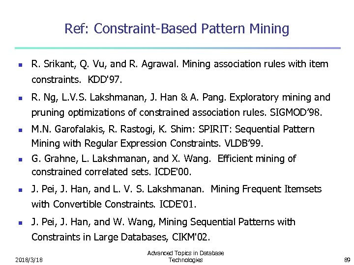 Ref: Constraint-Based Pattern Mining n R. Srikant, Q. Vu, and R. Agrawal. Mining association