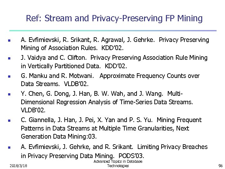 Ref: Stream and Privacy-Preserving FP Mining n n n A. Evfimievski, R. Srikant, R.