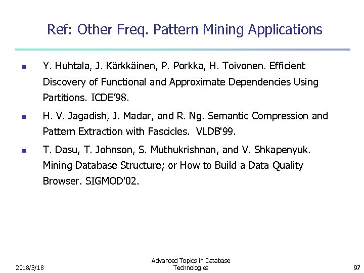 Ref: Other Freq. Pattern Mining Applications n Y. Huhtala, J. Kärkkäinen, P. Porkka, H.