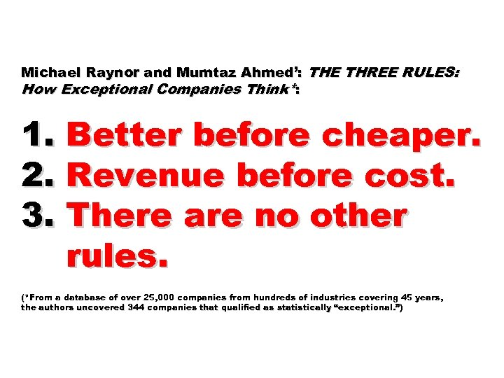 Michael Raynor and Mumtaz Ahmed': THE THREE RULES: How Exceptional Companies Think*: 1. Better
