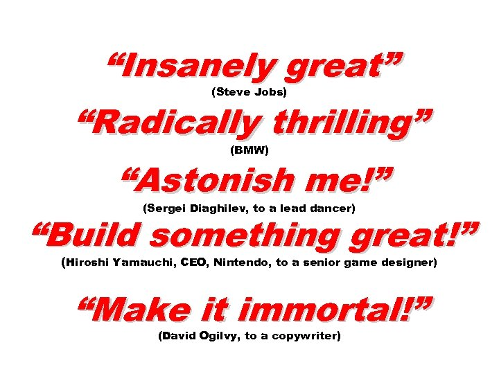 """""""Insanely great"""" (Steve Jobs) """"Radically thrilling"""" (BMW) """"Astonish me!"""" """"Build something great!"""" (Sergei Diaghilev,"""
