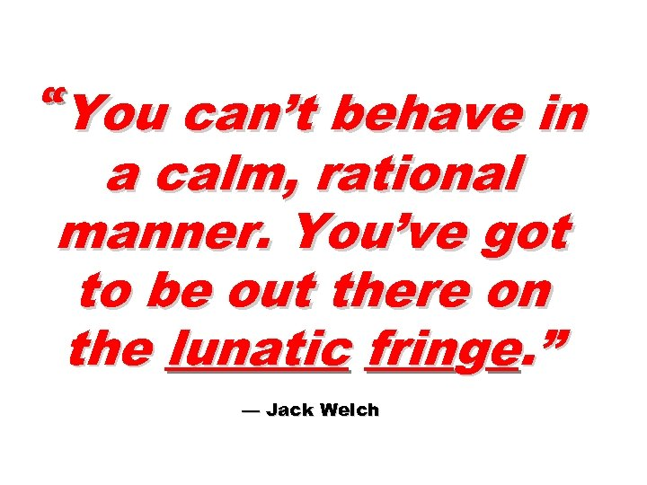 """""""You can't behave in a calm, rational manner. You've got to be out there"""