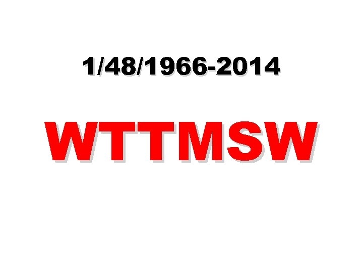 1/48/1966 -2014 WTTMSW