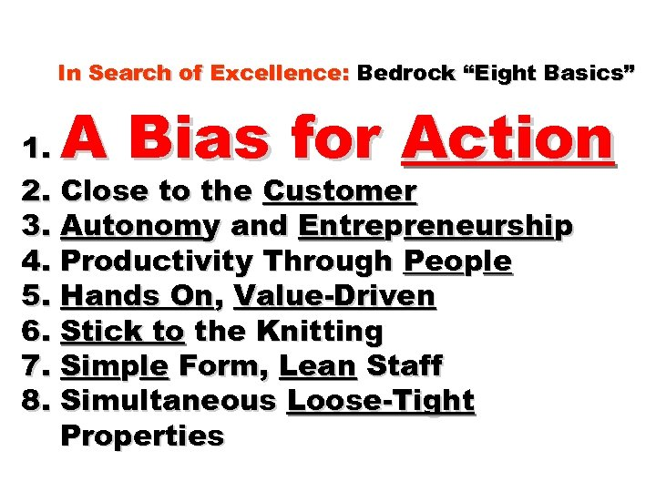 """In Search of Excellence: Bedrock """"Eight Basics"""" A Bias for Action 1. 2. Close"""