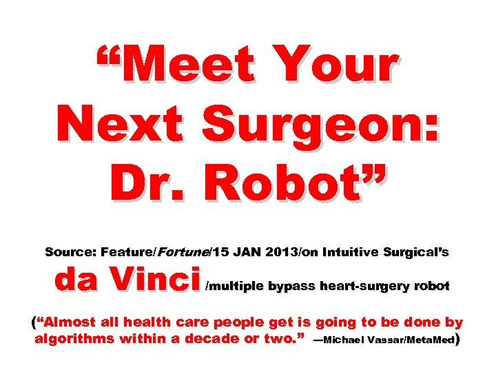 """Meet Your Next Surgeon: Dr. Robot"" Source: Feature/Fortune/15 JAN 2013/on Intuitive Surgical's da Vinci"