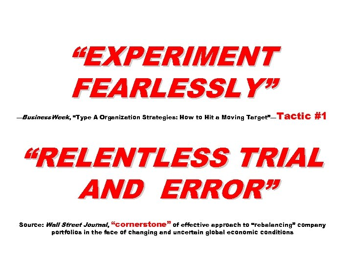 """""""EXPERIMENT FEARLESSLY"""" —Business. Week, """"Type A Organization Strategies: How to Hit a Moving Target""""—"""
