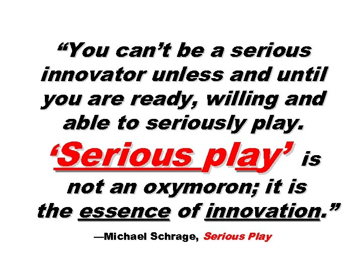 """""""You can't be a serious innovator unless and until you are ready, willing and"""