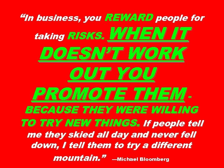 """""""In business, you REWARD people for WHEN IT DOESN'T WORK OUT YOU PROMOTE THEM"""